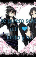 Te quiero solo a ti - kirito y tu- by Yandere480