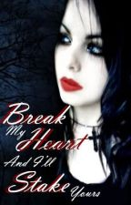 Break My Heart and I'll Stake Yours by JadedReality