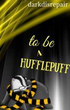 To Be a Hufflepuff by darkdisrepair