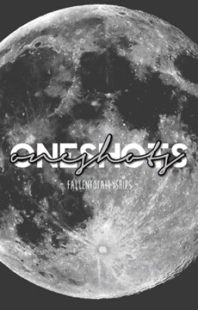 ~Oneshots~ by FallenTotallyShips