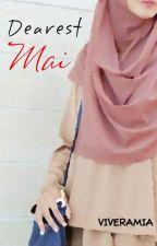 Dearest Mai (Insya Allah akan dinovelkan, beberapa bab Unpublished] by viveramia