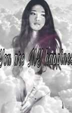 You are MY happiness.  by xvxd_bailss
