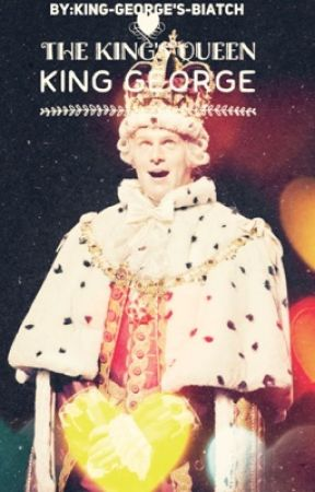 The King's Queen {A King George III Fanfiction} by KING-GEORGES-BIATCH