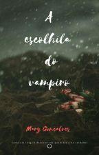 A Escolhida do Vampiro (Concluído) by Mariane474