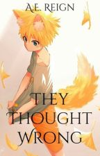 They Thought Wrong  by AuthorNaruto