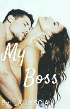 My Boss #Wattys2017  by _ALLYSCIA_