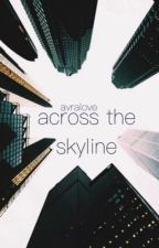 Across The Skyline   | completed | by AvraLove