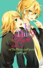 Is This Love? (Rin x Len Kagamine Love Story) by Yshapan