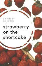 Strawberry On The Shortcake by chikariki9