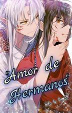 """Amor de Hermanos""  by FangirlsYaoi"