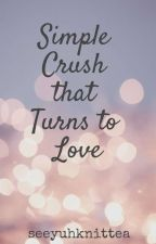 Simple Crush that Turns to Love-- w/ Special Chapters ✔ by YochanaBabyR