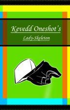 Kevedd Oneshot's by Lady-Skeleton