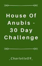 House of Anubis - 30 Day Challenge by _Charlotte09_