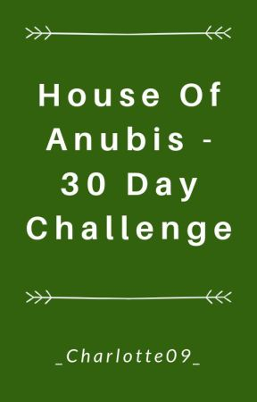 House of Anubis - 30 Day Challenge by Lottiethebest