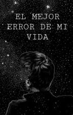 EL MEJOR ERROR DE MI VIDA by joseg24