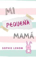 Mi Pequeña Mamá.. by SophieAmores