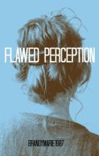 Flawed Perception by brandymarie1987