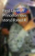 First Love ( A Princeton love story) Rated R by swagstaticmisfit