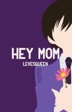 Hey Mom | OHSHC Wattys 2017 by levesqueen
