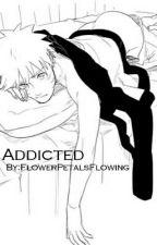 Addicted (SasuNaru) by FlowerPetalsFlowing