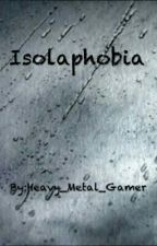 Isolaphobia by Heavy_Metal_Gamer
