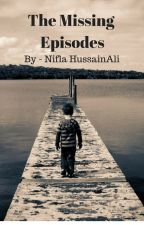 The Missing Episodes (Completed) by ummehumaidh
