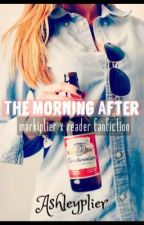 The Morning After (Markiplier x Reader Fanfiction) by ashleyplier