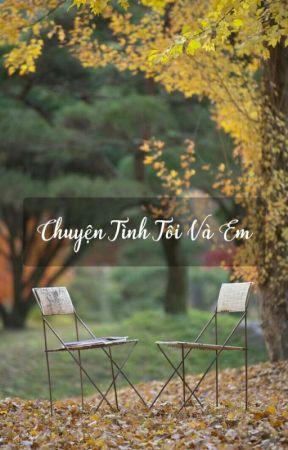 Chuyện Tình Tôi Và Em by chongchongnguocgio