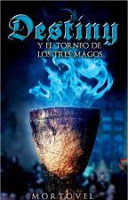Destiny y El Torneo de Los Tres Magos [DEH#4] by Mortovel