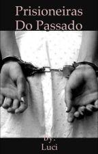 Prisioneiras do passado  by Luciane