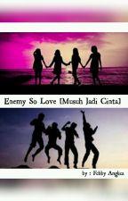 Enemy So Love [Musuh Jadi Cinta]  by Febby_Angelica1902