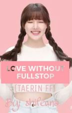 Love Without Fullstop [TaeRin Couple] by rapmonbts-