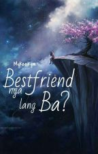 Bestfriend Nga Lang Ba?  by Mykeekym