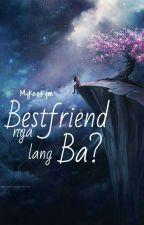Best Friend Nga Lang Ba?  by Mykeekym