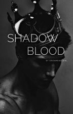 Shadow Blood  by dreamerslair_