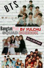 Squad Bobrok {Hits}||[Blackpink×Bts] by itsAllea