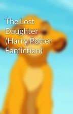The Lost Daughter (Harry Potter Fanfiction) by reepstheweeps