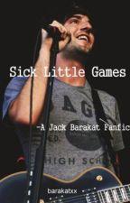 Sick Little Games(A Jack Barakat Fanfic) by barakatxx