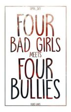 Four Bad Girls meets the Four Bullies [Completed] by Limin_Sky