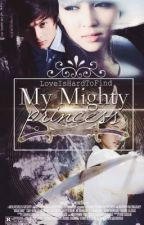 My Mighty Princess (MMP) by LoveIsHardToFind