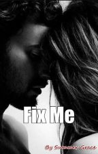 Fix Me (COMPLETE) by SummerGraceSg