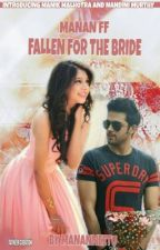 MaNan FF: Fallen For The Bride (Slow Updates) by mananneetu