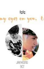 My Eyes on You, T. by Sooulie