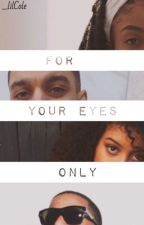 For Your Eyes Only | The Story Trilogy by _lilCole
