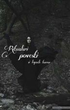 Ritualuri,povesti si legende horror  by pandalie-99