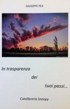 In trasparenza dei tuoi passi... by GiuseppePea3