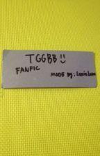 TGGBB (Fanfiction) by LazyLady_GT