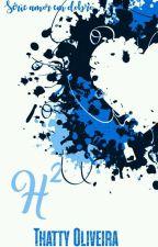 H² - Série: Amor Em Dobro - Livro 03 by thattyoliveira