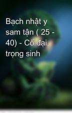 Bạch nhật y sam tận ( 25 - 40) - Cổ đại, trọng sinh by PhuongDung9