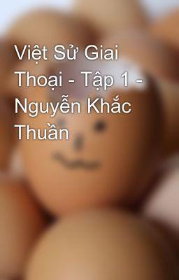 Việt Sử Giai Thoại - Tập 1 - Nguyễn Khắc Thuần